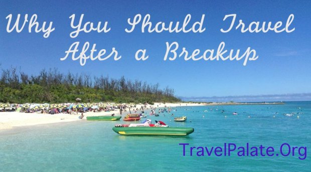 why you should travel after a breakup